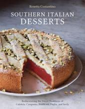 Southern Italian Desserts: Rediscovering the Sweet Traditions of Calabria, Campania, Basilicata, Puglia,and Sicily