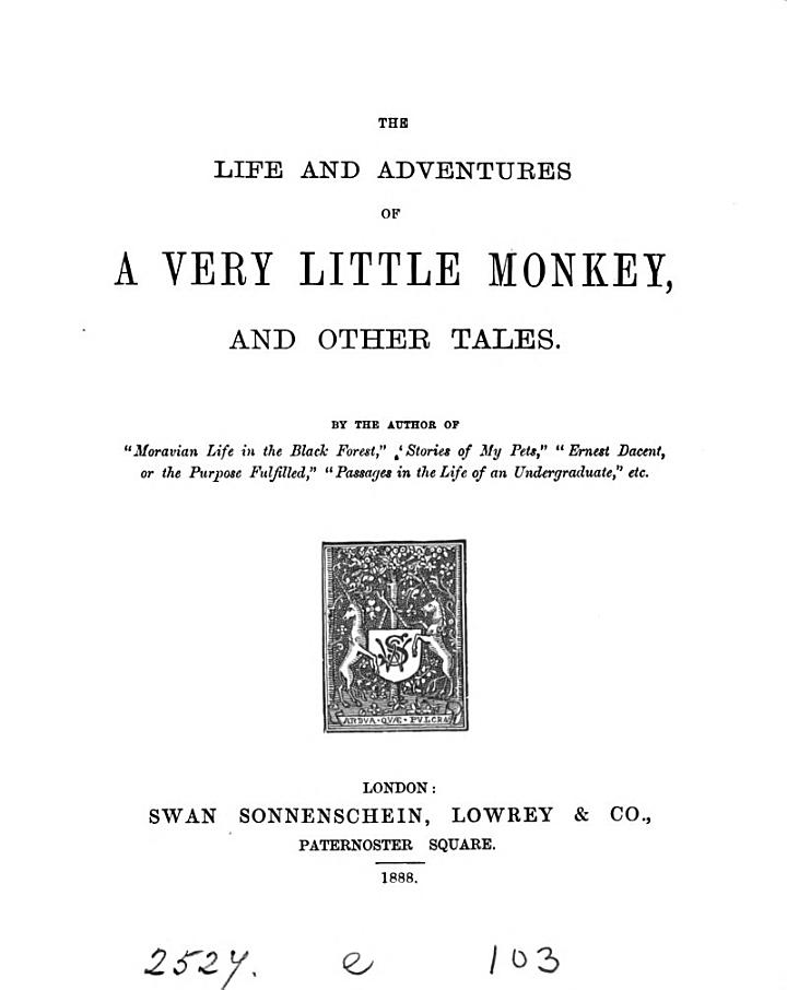 The Life and Adventures of a Very Little Monkey and Other Tales. by the Author of