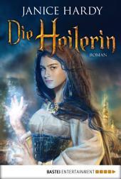 Die Heilerin: Roman