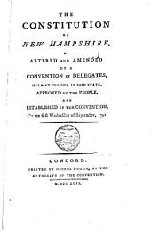 The constitution of New Hampshire: as altered and amended by a convention of delegates, held at Concord, in said state, approved by the people, and established by the Convention, on the first Wednesday of September, 1792