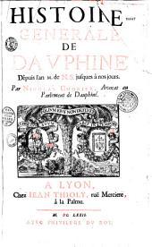 Histoire generale de Dauphiné dépuis l'an M. de N. S. jusques à nos jours. Par Nicolas Chorier, advocat au Parlement de Dauphiné
