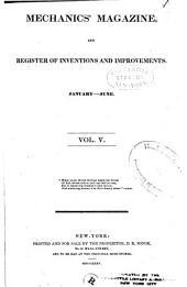 Mechanics' Magazine, and Journal of the Mechanics' Institute: Volume 5