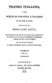 Teatro italiano, o sia Scelta di commedie e tragedie di buoni autori, raccolte da R. Zotti: Volume 2
