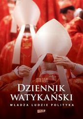 Dziennik watykański. Serce Kościoła katolickiego od kuchni: władza, ludzie, polityka