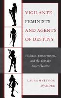 Vigilante Feminists and Agents of Destiny PDF