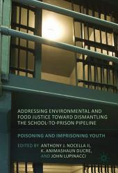 Addressing Environmental and Food Justice toward Dismantling the School-to-Prison Pipeline: Poisoning and Imprisoning Youth