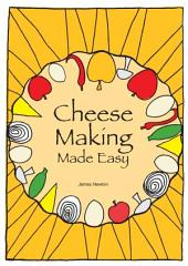 Cheese Making Made Easy - Make Your Own Favorite Cheeses