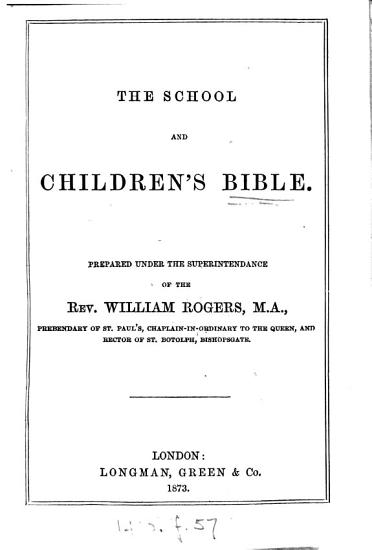 The school and children s Bible  prepared under the superintendance of W  Rogers PDF
