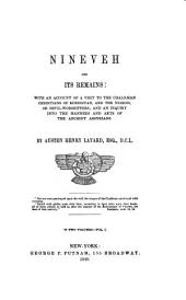 Nineveh and Its Remains: With an Account of a Visit to the Chaldæan Christians of Kurdistan, and the Yezidis, Or Devil-worshippers; and an Inquiry Into the Manners and Arts of the Ancient Assyrians, Volume 1