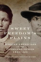 Sweet Freedom's Plains: African Americans on the Overland Trails, 1841–1869