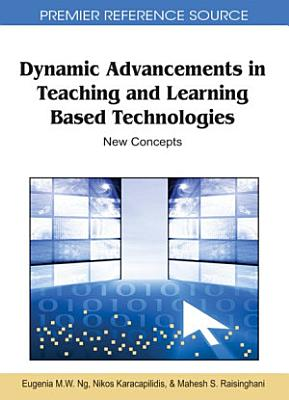 Dynamic Advancements in Teaching and Learning Based Technologies  New Concepts PDF