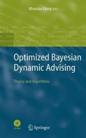 Optimized Bayesian Dynamic Advising: Theory and Algorithms