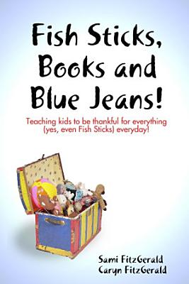 Fish Sticks  Books and Blue Jeans   Teaching Kids to be Thankful for Everything  Yes  even Fish Sticks  Everyday