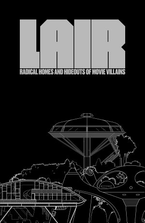 Lair  Radical Homes and Hideouts of Movie Villains