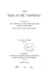 "The Wreck of the ""Grosvenor"": An Account of the Mutiny of the Crew and the Loss of the Ship when Trying to Make the Bermudas, Volume 1"