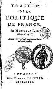 Traitté de la politique de France, par monsieur P.H. marquis de C. Reveü, corrigé, & augmenté d'une Seconde partie