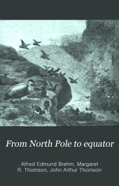 From North Pole to Equator: Studies of Wild Life and Scenes in Many Lands