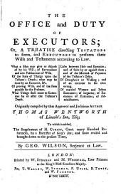 The Office and Duty of Executors: Or, A Treatise Directing Testators to Form, and Executors to Perform Their Wills and Testaments According to Law. To which is Added, the Supplement of H. Curson; Many Hundred References by a Barrister of Grey's Inn; and Since Rev. and Brought Down to the Present Time by a Gentelman of the Inner Temple