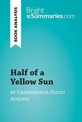 Half of a Yellow Sun by Chimamanda Ngozi Adichie  Book Analysis