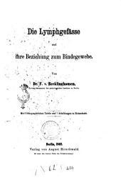 Die Lymphgefässe und ihre Beziehung zum Bidegewebe von Dr. F. v. Recklinghausen