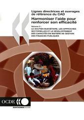 Lignes directrices et ouvrages de référence du CAD Harmoniser l'aide pour renforcer son efficacité, volume 2 Le soutien budgétaire, les approches sectorielles et le développement des capacités en matière de gestion des finances publiques: Le soutien budgétaire, les approches sectorielles et le développement des capacités en matière de gestion des finances publiques