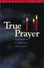 True Prayer: An Invitation to Christian Spirituality