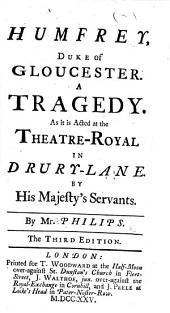 Humfrey, Duke of Gloucester ... As it is acted at the Theatre-Royal in Drury-Lane by His Majesty's Servants