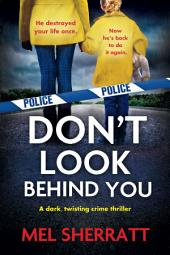 Don't Look Behind You: A dark, twisting thriller that will grip you to the last page