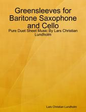 Greensleeves for Baritone Saxophone and Cello - Pure Duet Sheet Music By Lars Christian Lundholm