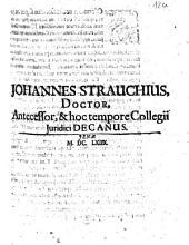Johannes Strauchius, Doctor, Antecessor, & hoc tempore Collegii Juridici Decanus