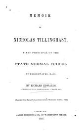 Memoir of Nicholas Tillinghast, first principal of the State normal school at Bridgewater, Mass