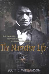 The Narrative Life: The Moral and Religious Thought of Frederick Douglass