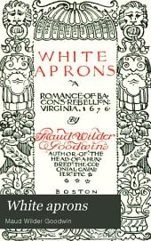 White Aprons: A Romance of Bacon's Rebellion: Virginia, 1676