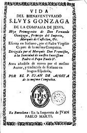 Vida del bienaventurado S. Luys Gonzaga de la Compañia de Jesus...