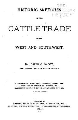 Historic Sketches of the Cattle Trade of the West and Southwest PDF