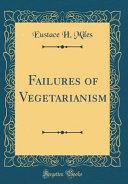 Failures of Vegetarianism (Classic Reprint)