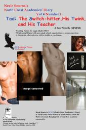 Tad: The Switch-hitter, His Twink, and His Teacher: A Neale Sourna's North Coast Academies' Diary Lust Novella