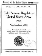 Field Service Regulations, United States Army, 1905: With Amendments to 1908