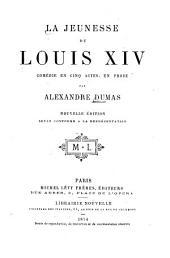 La jeunesse de Louis XIV: Comédie en 5 actes, en prose