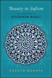 Beauty in Sufism: The Teachings of Ruzbihan Baqli