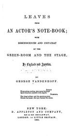 Leaves from an Actor's Note-book: With Reminiscences and Chit-chat of the Green-room and the Stage, in England and America
