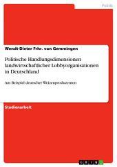 Politische Handlungsdimensionen landwirtschaftlicher Lobbyorganisationen in Deutschland: Am Beispiel deutscher Weizenproduzenten