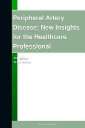 Peripheral Artery Disease: New Insights for the Healthcare Professional: 2011 Edition: ScholarlyPaper