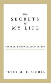 The Secrets of My Life: Vintner, Prisoner, Soldier, Spy