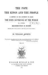 The Pope, the Kings and the People: A History of the Movement to Make the Pope Governor of the World by a Universal Reconstruction of Society from the Issue of the Syllabus to the Close of the Vatican Council, Volume 2