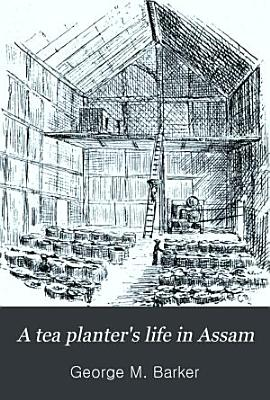 A Tea Planter s Life in Assam PDF