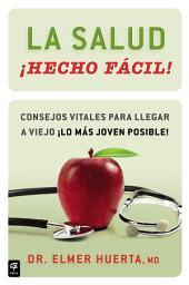 La salud ¡Hecho fácil! (Your Health Made Easy!): Consejos vitales para llegar a viejo ¡lo más joven posible!