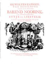 Huwelyks-zangen, ter bruilofte van den heere Barend Noorink, en jongvrouwe Sytje van Liesveld. In den echt vereenigt binnen Amsteldam, den 15. van lentemaand, MDCCL: Volume 1