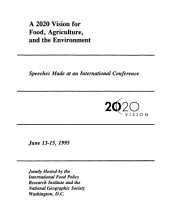 A 2020 vision for food, agriculture, and the environment: Speeches Made at the International Conference June 13-15, 1995