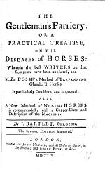 The Gentleman's Farriery; Or, a Practical Treatise, on the Diseases of Horses; Wherein ... M. La Fosse's Method of Trepanning Glander'd Horses is Particularly Consider'd and Improved: Also a New Method of Nicking Horses is Recommended ... The Second Edition, Etc